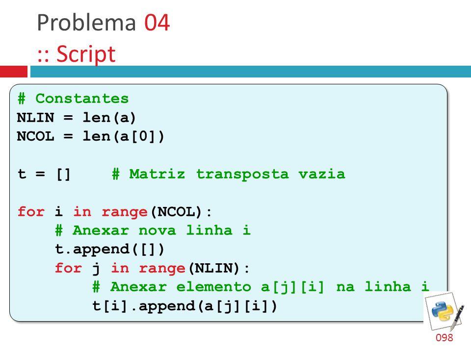 Problema 04 :: Script # Constantes NLIN = len(a) NCOL = len(a[0])